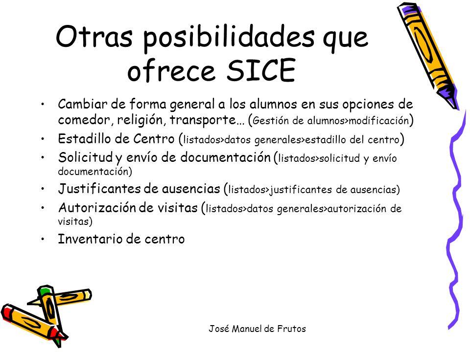 José Manuel de Frutos Otras posibilidades que ofrece SICE Cambiar de forma general a los alumnos en sus opciones de comedor, religión, transporte… ( G