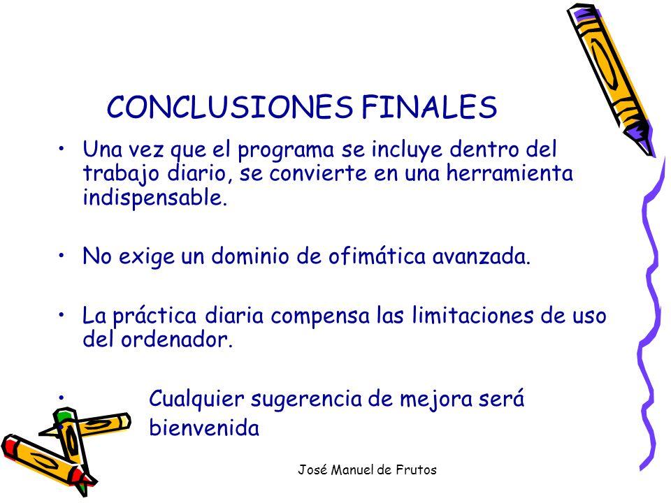 José Manuel de Frutos CONCLUSIONES FINALES Una vez que el programa se incluye dentro del trabajo diario, se convierte en una herramienta indispensable