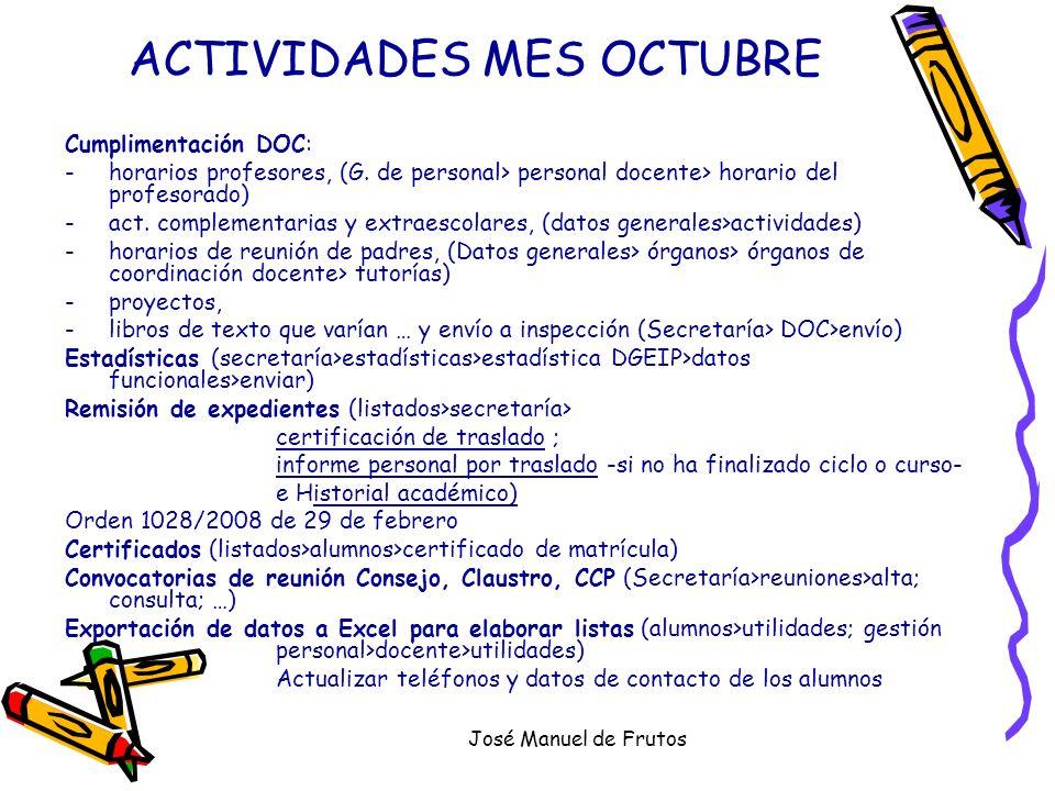 José Manuel de Frutos ACTIVIDADES MES OCTUBRE Cumplimentación DOC: -horarios profesores, (G. de personal> personal docente> horario del profesorado) -