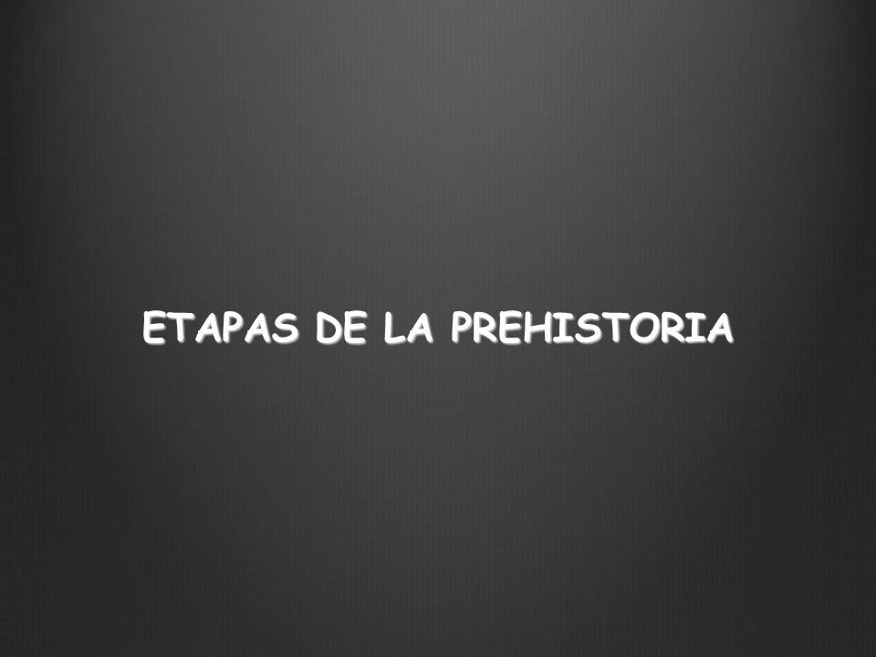 ETAPAS DE LA PREHISTORIA