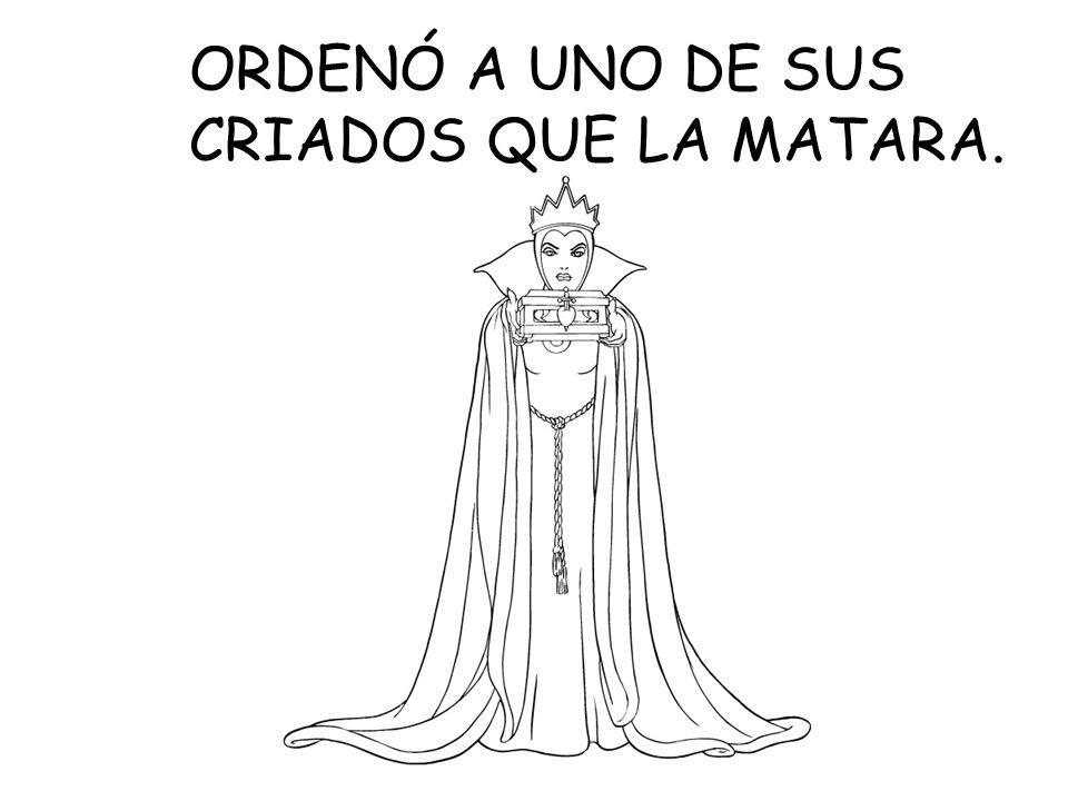 ORDENÓ A UNO DE SUS CRIADOS QUE LA MATARA.