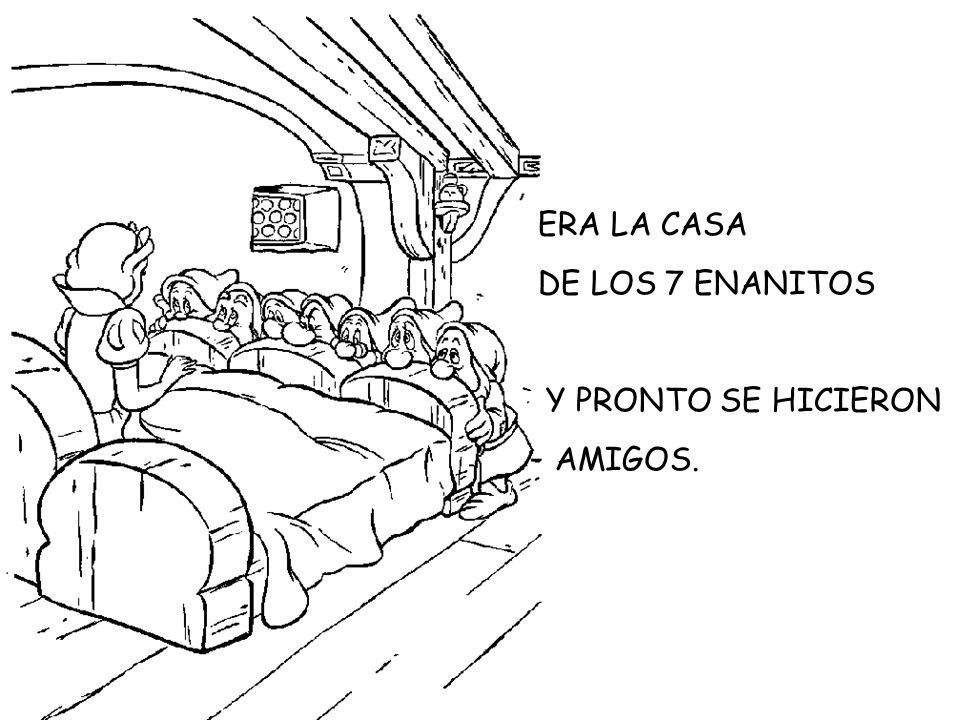 ERA LA CASA DE LOS 7 ENANITOS Y PRONTO SE HICIERON AMIGOS.