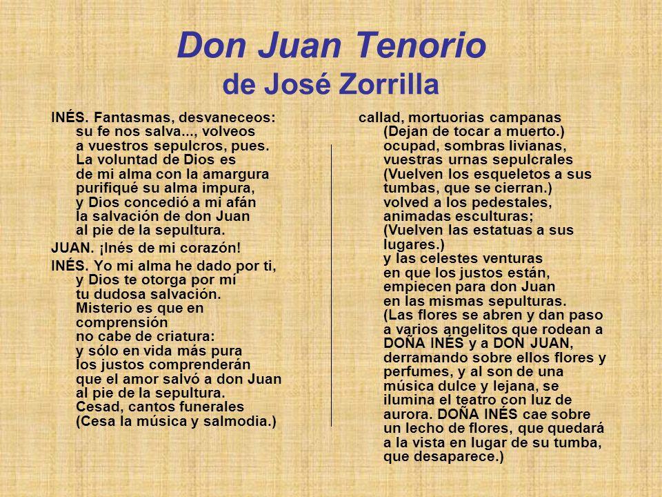 Don Juan Tenorio de José Zorrilla INÉS. Fantasmas, desvaneceos: su fe nos salva..., volveos a vuestros sepulcros, pues. La voluntad de Dios es de mi a