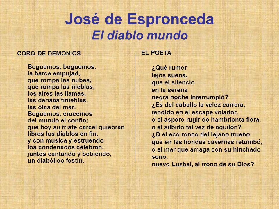 José de Espronceda El diablo mundo CORO DE DEMONIOS Boguemos, boguemos, la barca empujad, que rompa las nubes, que rompa las nieblas, los aires las ll