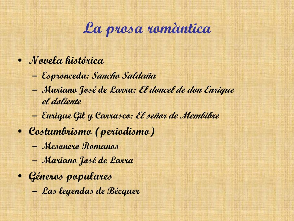 La prosa romàntica Novela histórica –Espronceda: Sancho Saldaña –Mariano José de Larra: El doncel de don Enrique el doliente –Enrique Gil y Carrasco: