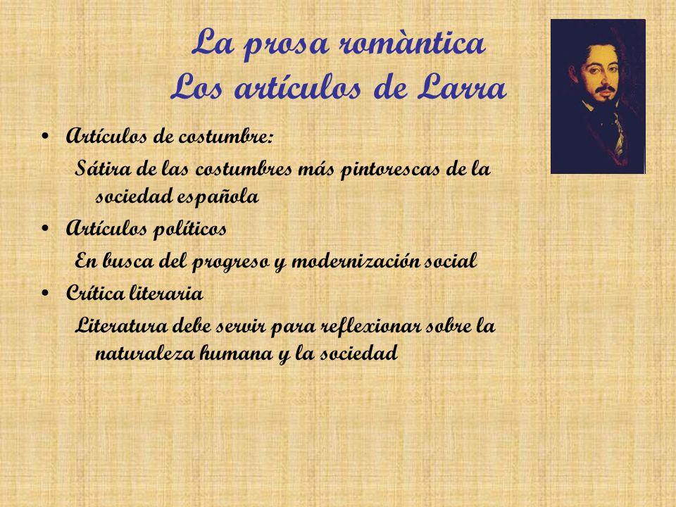 La prosa romàntica Los artículos de Larra Artículos de costumbre: Sátira de las costumbres más pintorescas de la sociedad española Artículos políticos