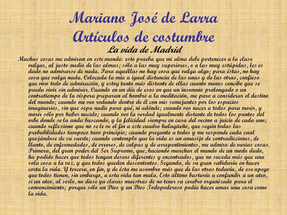 Mariano José de Larra Artículos de costumbre La vida de Madrid Muchas cosas me admiran en este mundo: esto prueba que mi alma debe pertenecer a la cla
