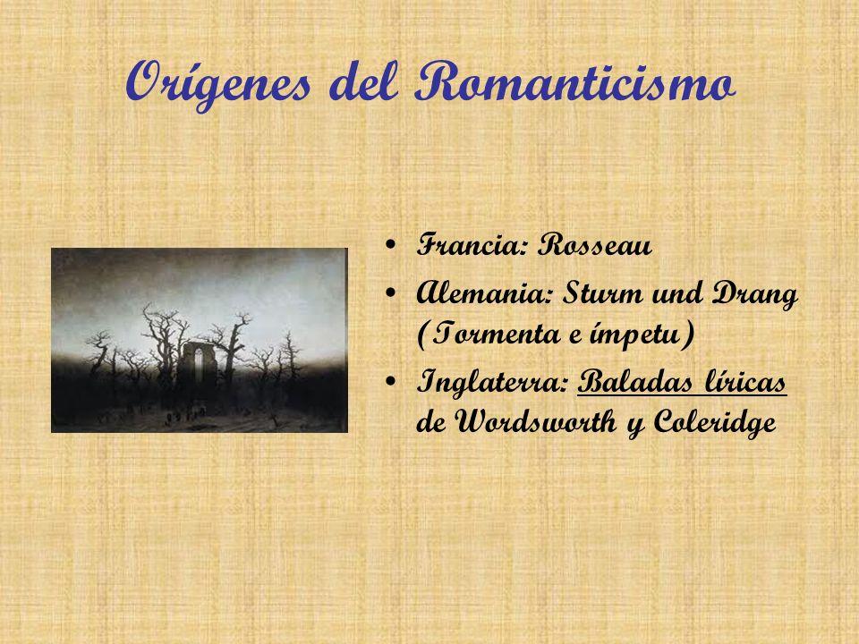 Orígenes del Romanticismo Francia: Rosseau Alemania: Sturm und Drang (Tormenta e ímpetu) Inglaterra: Baladas líricas de Wordsworth y Coleridge