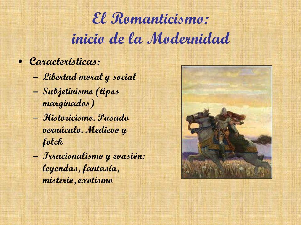 El Romanticismo: inicio de la Modernidad Características: –Libertad moral y social –Subjetivismo (tipos marginados) –Historicismo. Pasado vernáculo. M