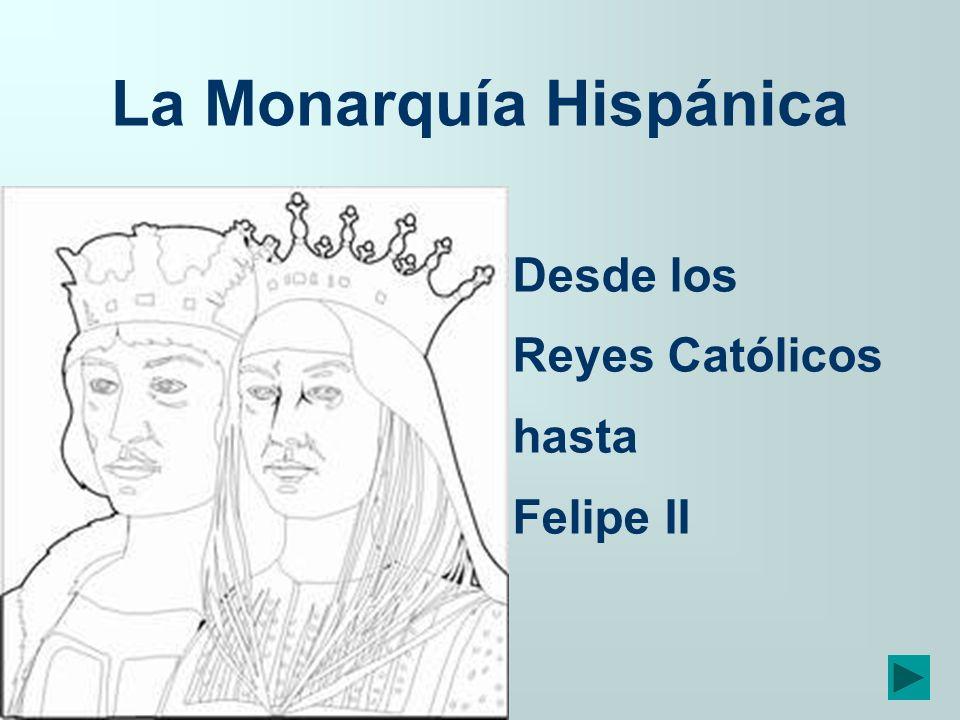 La Monarquía Hispánica Felipe II además de la herencia recibida ampliará sus dominios con la corona de Portugal y su imperio (1580): en sus dominios nunca se ponía el sol.