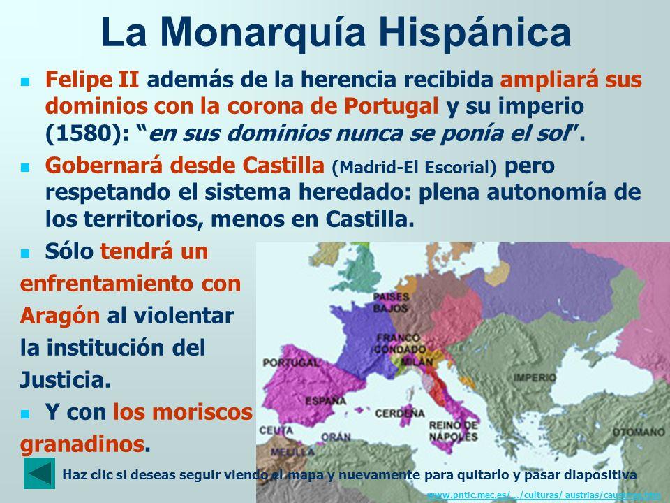 La Monarquía Hispánica Felipe II además de la herencia recibida ampliará sus dominios con la corona de Portugal y su imperio (1580): en sus dominios n