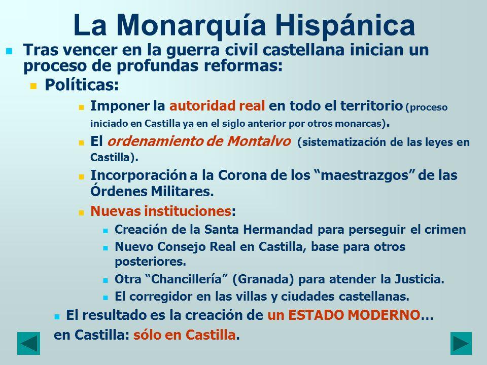 La Monarquía Hispánica Tras vencer en la guerra civil castellana inician un proceso de profundas reformas: Políticas: Imponer la autoridad real en tod