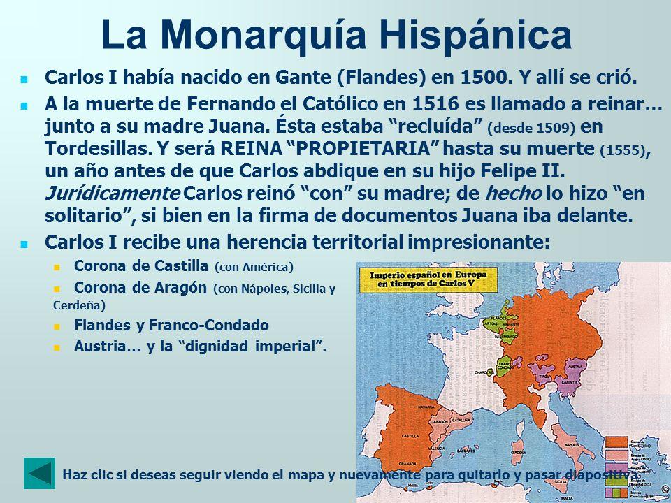 La Monarquía Hispánica Carlos I había nacido en Gante (Flandes) en 1500. Y allí se crió. A la muerte de Fernando el Católico en 1516 es llamado a rein