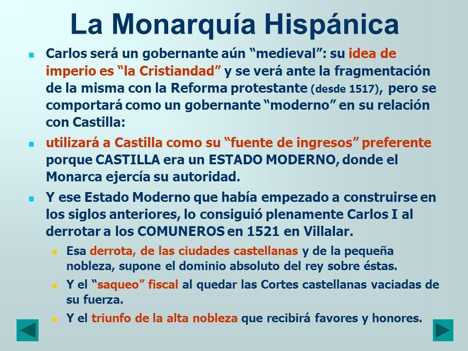 La Monarquía Hispánica Carlos será un gobernante aún medieval: su idea de imperio es la Cristiandad y se verá ante la fragmentación de la misma con la