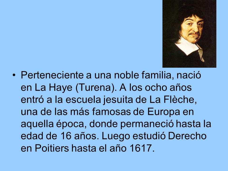 Perteneciente a una noble familia, nació en La Haye (Turena). A los ocho años entró a la escuela jesuita de La Flèche, una de las más famosas de Europ