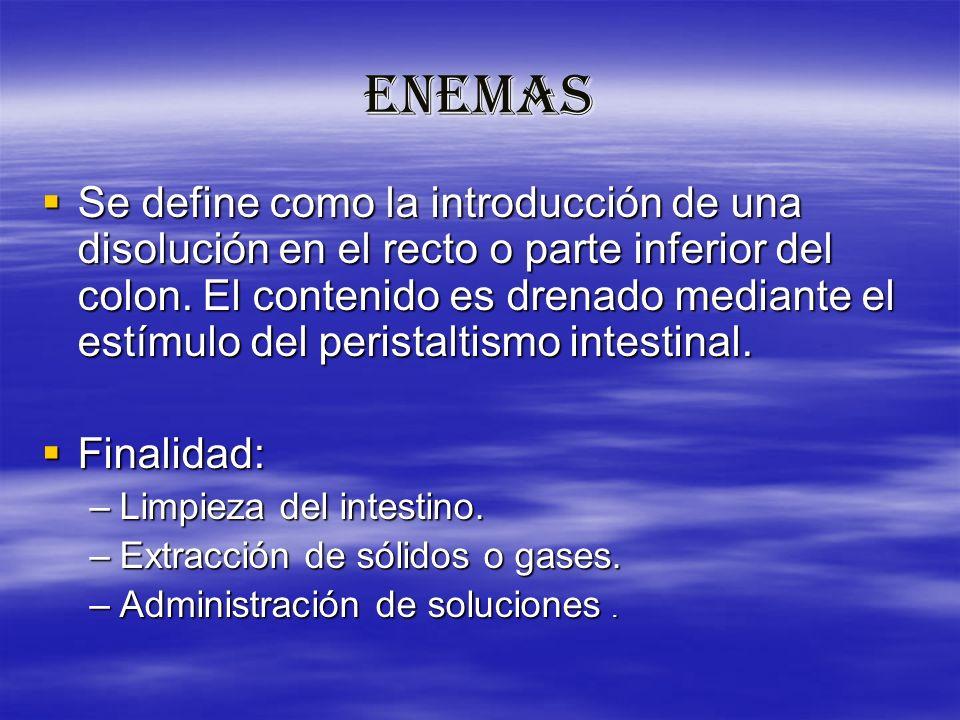 ENEMAS Se define como la introducción de una disolución en el recto o parte inferior del colon. El contenido es drenado mediante el estímulo del peris