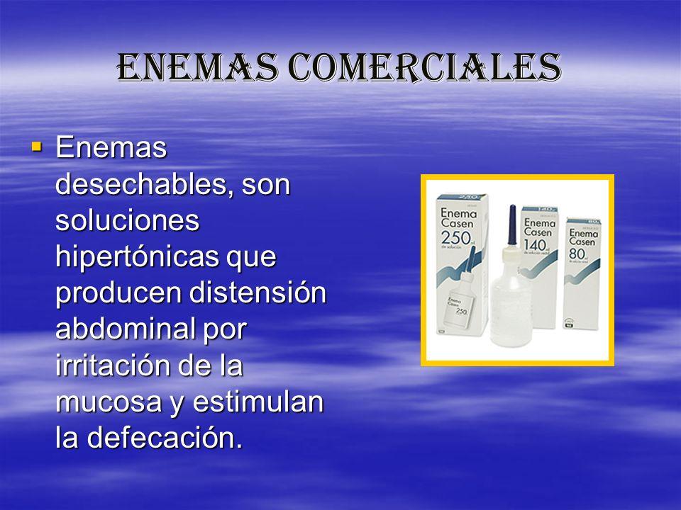 ENEMAS COMERCIALES Enemas desechables, son soluciones hipertónicas que producen distensión abdominal por irritación de la mucosa y estimulan la defeca