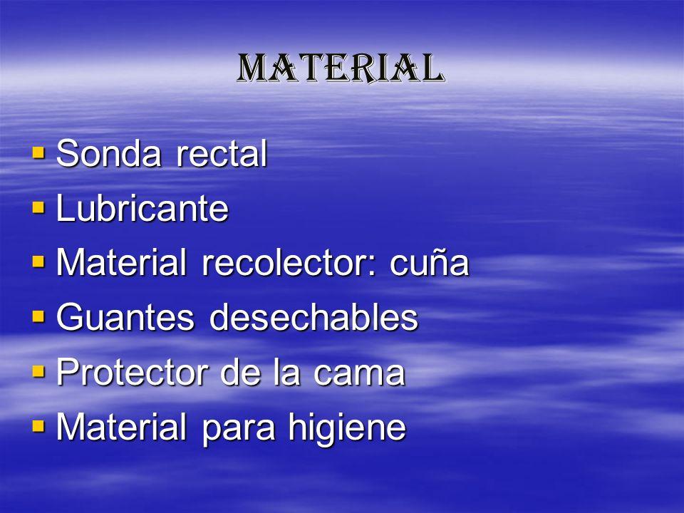 MATERIAL Sonda rectal Sonda rectal Lubricante Lubricante Material recolector: cuña Material recolector: cuña Guantes desechables Guantes desechables P