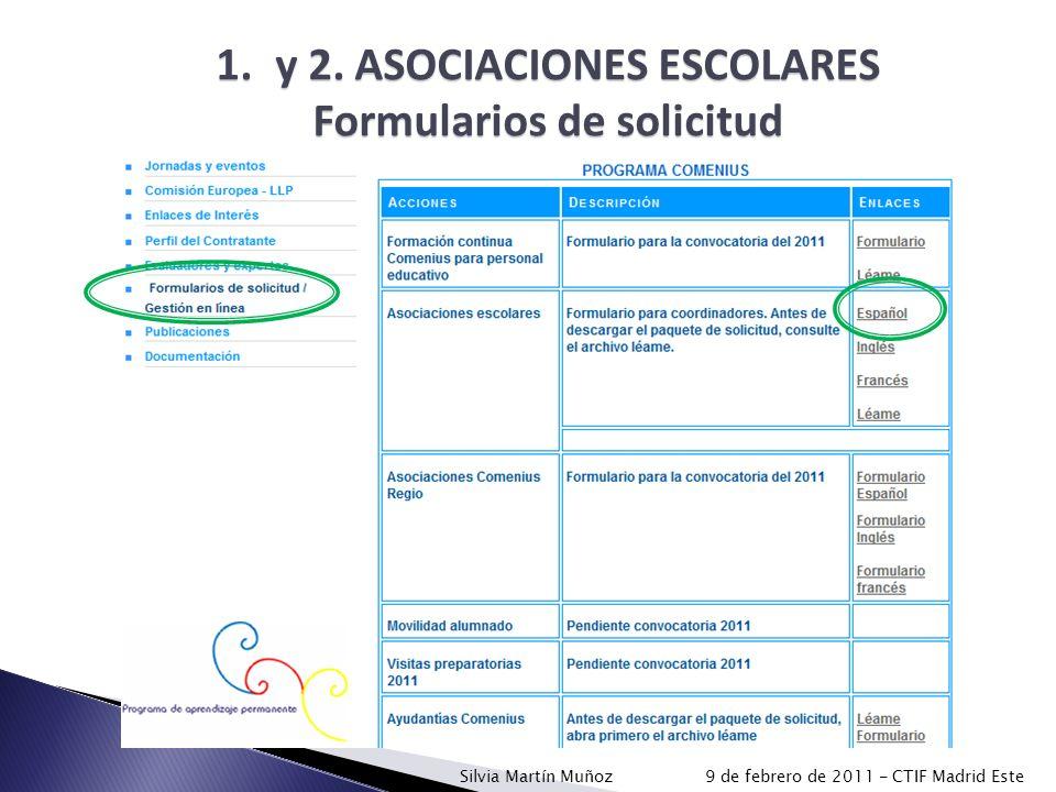 1.y 2. ASOCIACIONES ESCOLARES Formularios de solicitud Silvia Martín Muñoz 9 de febrero de 2011 - CTIF Madrid Este