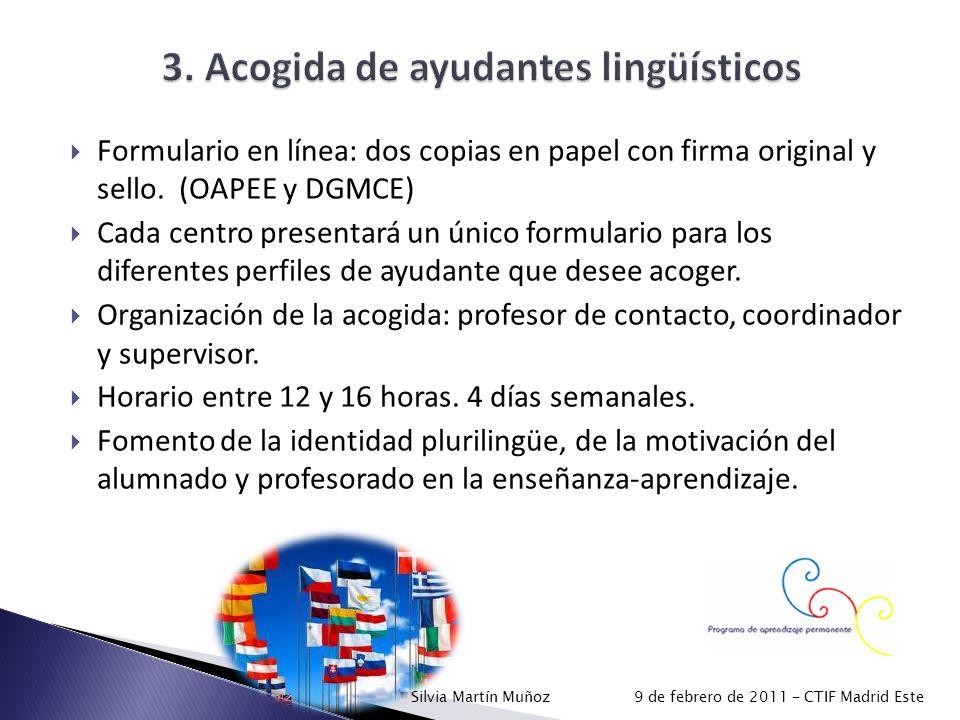 Formulario en línea: dos copias en papel con firma original y sello. (OAPEE y DGMCE) Cada centro presentará un único formulario para los diferentes pe