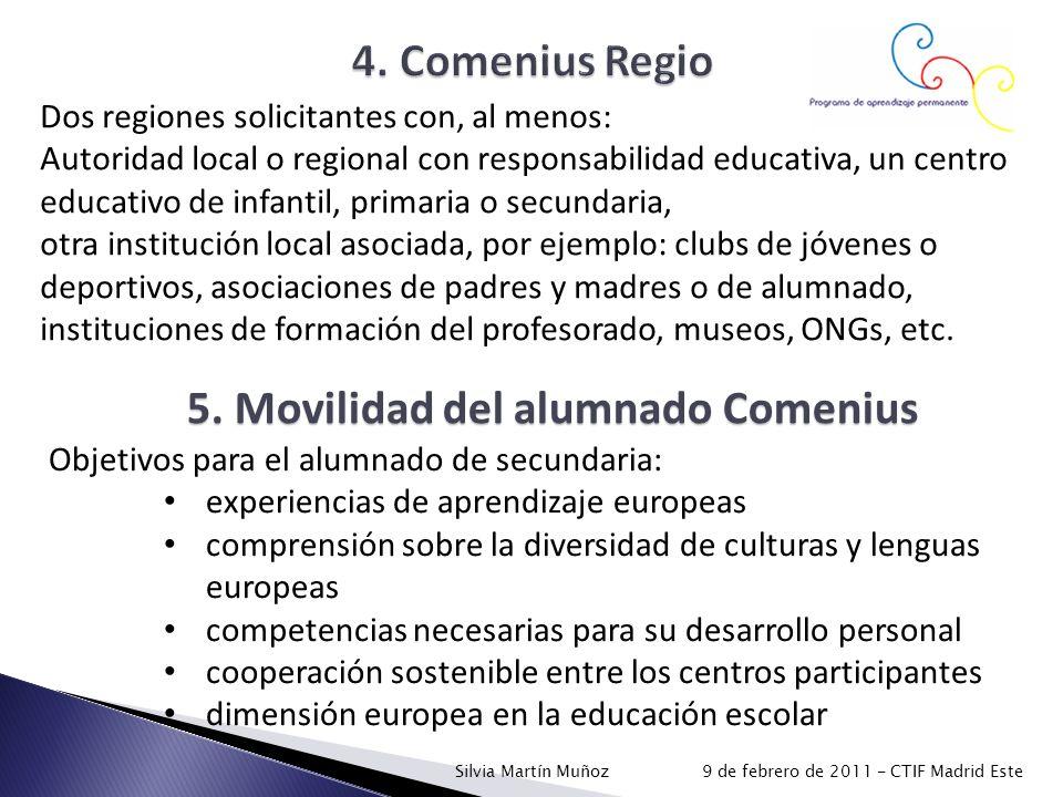 5. Movilidad del alumnado Comenius Dos regiones solicitantes con, al menos: Autoridad local o regional con responsabilidad educativa, un centro educat