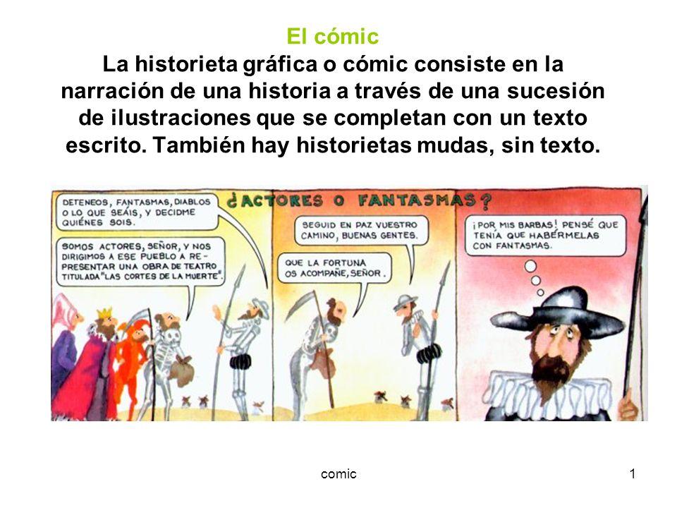 comic1 El cómic La historieta gráfica o cómic consiste en la narración de una historia a través de una sucesión de ilustraciones que se completan con