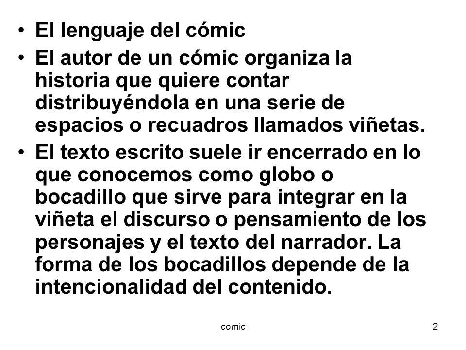 comic2 El lenguaje del cómic El autor de un cómic organiza la historia que quiere contar distribuyéndola en una serie de espacios o recuadros llamados