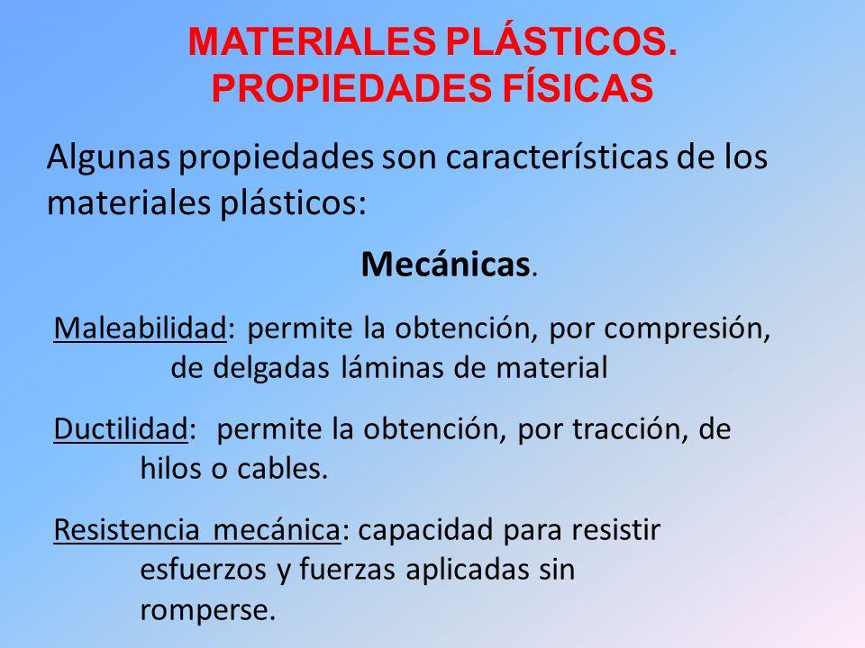 MATERIALES PLÁSTICOS. PROPIEDADES FÍSICAS Algunas propiedades son características de los materiales plásticos: Mecánicas. Maleabilidad: permite la obt