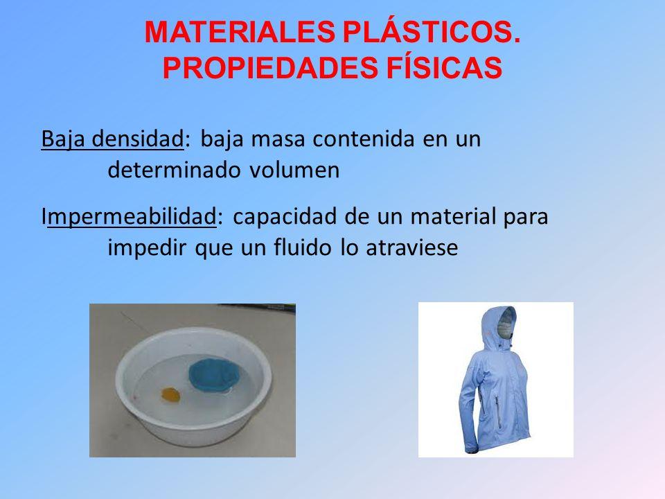 MATERIALES PLÁSTICOS. PROPIEDADES FÍSICAS Baja densidad: baja masa contenida en un determinado volumen Impermeabilidad: capacidad de un material para