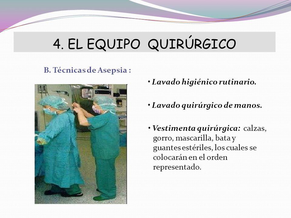 4. EL EQUIPO QUIRÚRGICO B. Técnicas de Asepsia : Lavado higiénico rutinario. Lavado quirúrgico de manos. Vestimenta quirúrgica: calzas, gorro, mascari