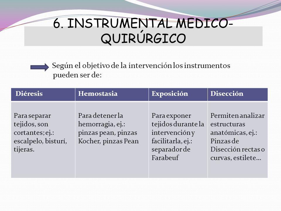 6. INSTRUMENTAL MEDICO- QUIRÚRGICO Según el objetivo de la intervención los instrumentos pueden ser de: DiéresisHemostasiaExposiciónDisección Para sep