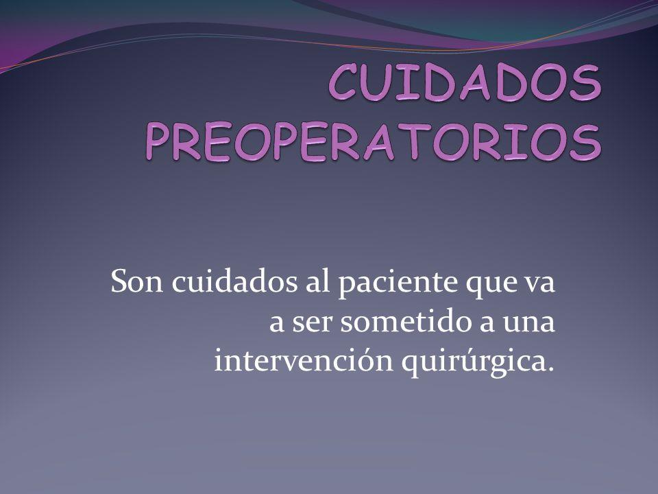 Son cuidados al paciente que va a ser sometido a una intervención quirúrgica.