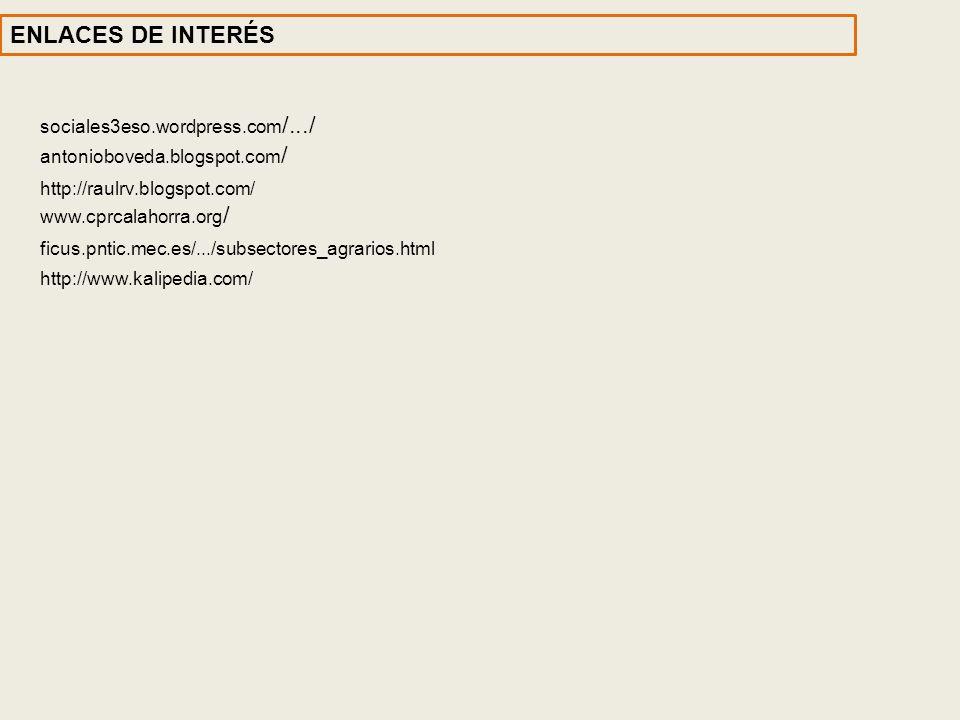 sociales3eso.wordpress.com /.../ antonioboveda.blogspot.com / http://raulrv.blogspot.com/ www.cprcalahorra.org / ficus.pntic.mec.es/.../subsectores_ag