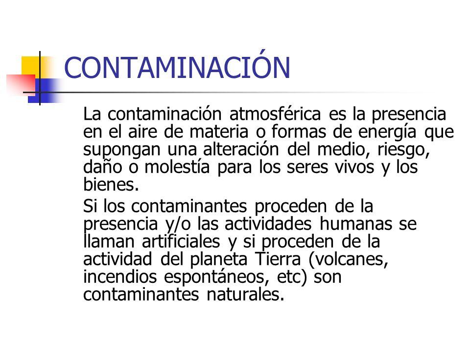 CONTAMINACIÓN La contaminación atmosférica es la presencia en el aire de materia o formas de energía que supongan una alteración del medio, riesgo, da