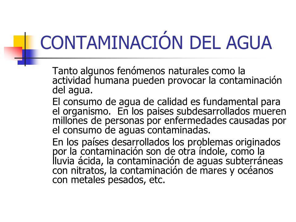 CONTAMINACIÓN DEL AGUA Tanto algunos fenómenos naturales como la actividad humana pueden provocar la contaminación del agua. El consumo de agua de cal