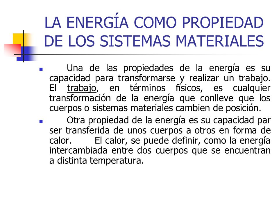LA ENERGÍA COMO PROPIEDAD DE LOS SISTEMAS MATERIALES Una de las propiedades de la energía es su capacidad para transformarse y realizar un trabajo.