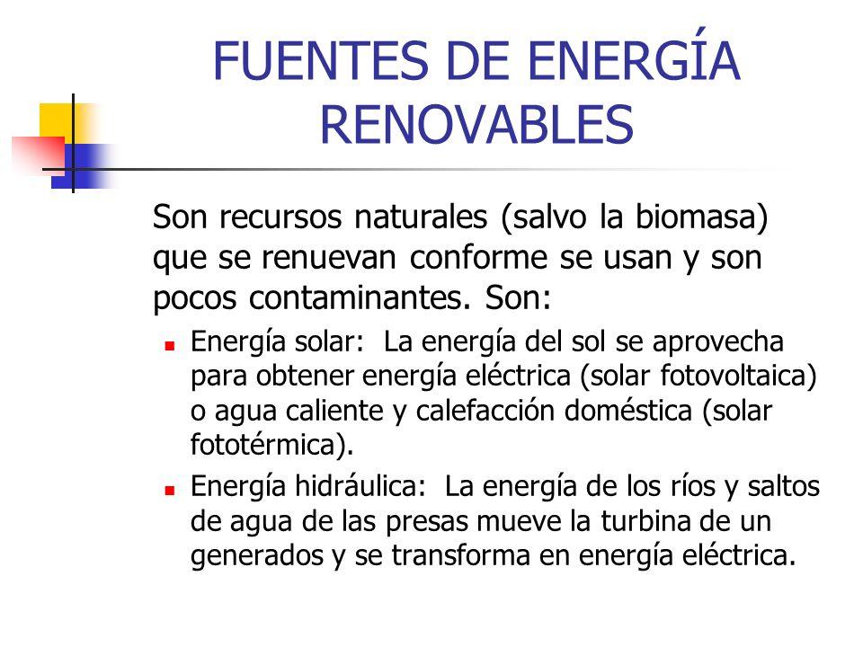 FUENTES DE ENERGÍA RENOVABLES Son recursos naturales (salvo la biomasa) que se renuevan conforme se usan y son pocos contaminantes.