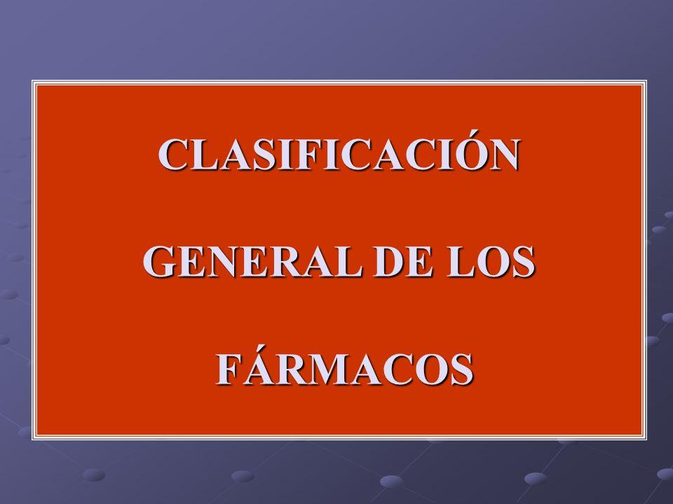 CLASIFICACIÓN GENERAL DE LOS FÁRMACOS FÁRMACOS