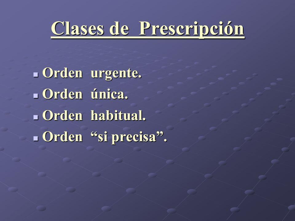 Clases de Prescripción Orden urgente. Orden urgente. Orden única. Orden única. Orden habitual. Orden habitual. Orden si precisa. Orden si precisa.