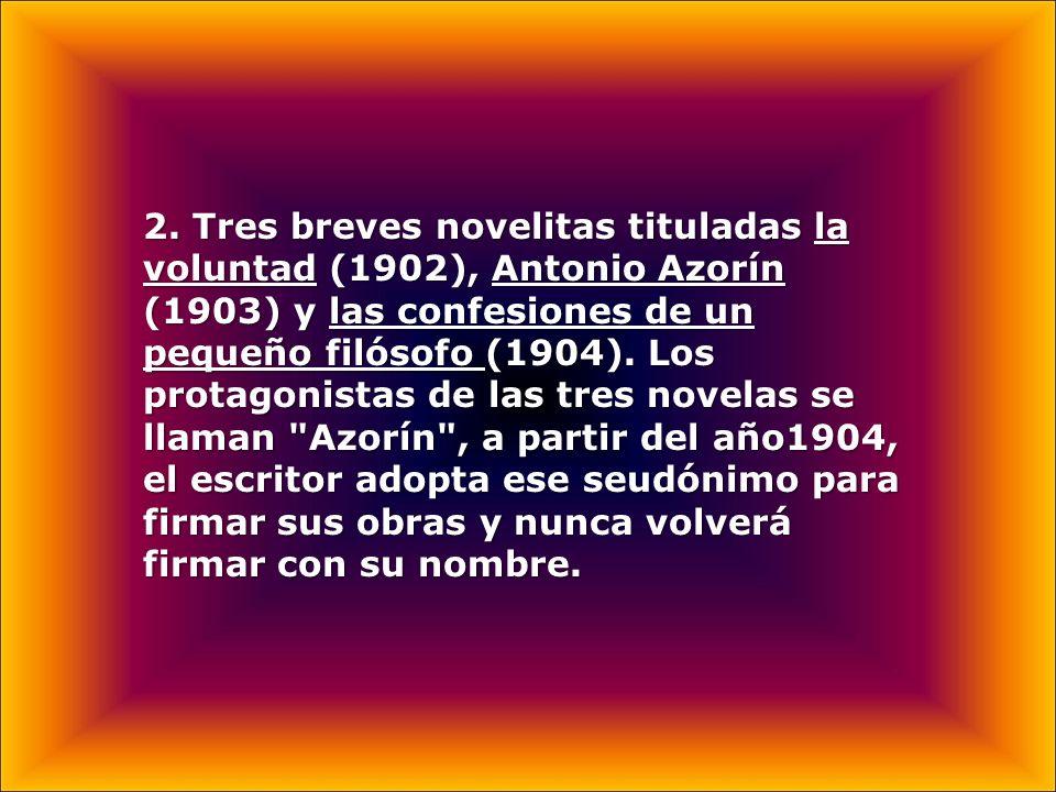 2. Tres breves novelitas tituladas la voluntad (1902), Antonio Azorín (1903) y las confesiones de un pequeño filósofo (1904). Los protagonistas de las