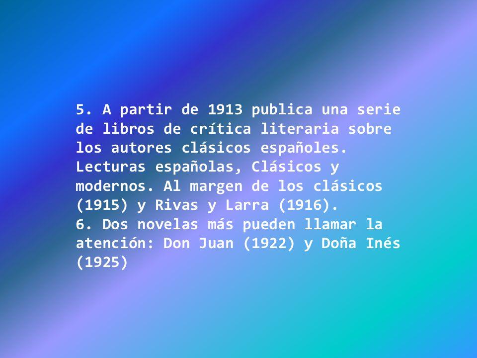 5. A partir de 1913 publica una serie de libros de crítica literaria sobre los autores clásicos españoles. Lecturas españolas, Clásicos y modernos. Al