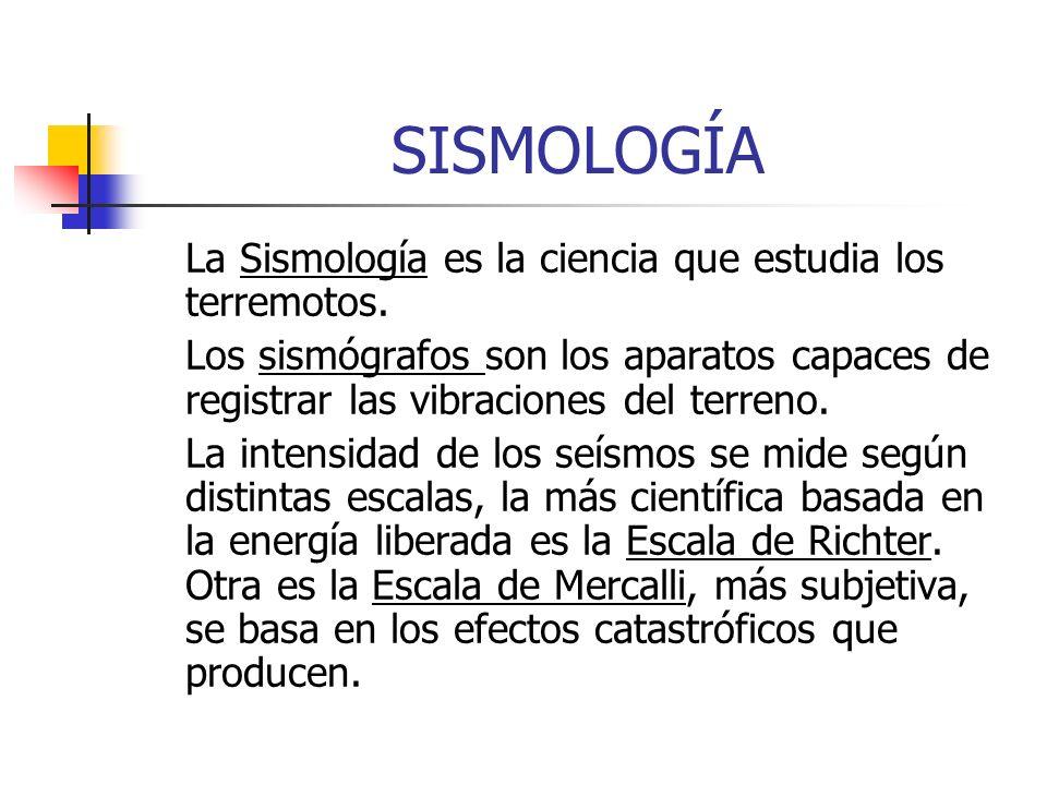 SISMOLOGÍA La Sismología es la ciencia que estudia los terremotos. Los sismógrafos son los aparatos capaces de registrar las vibraciones del terreno.