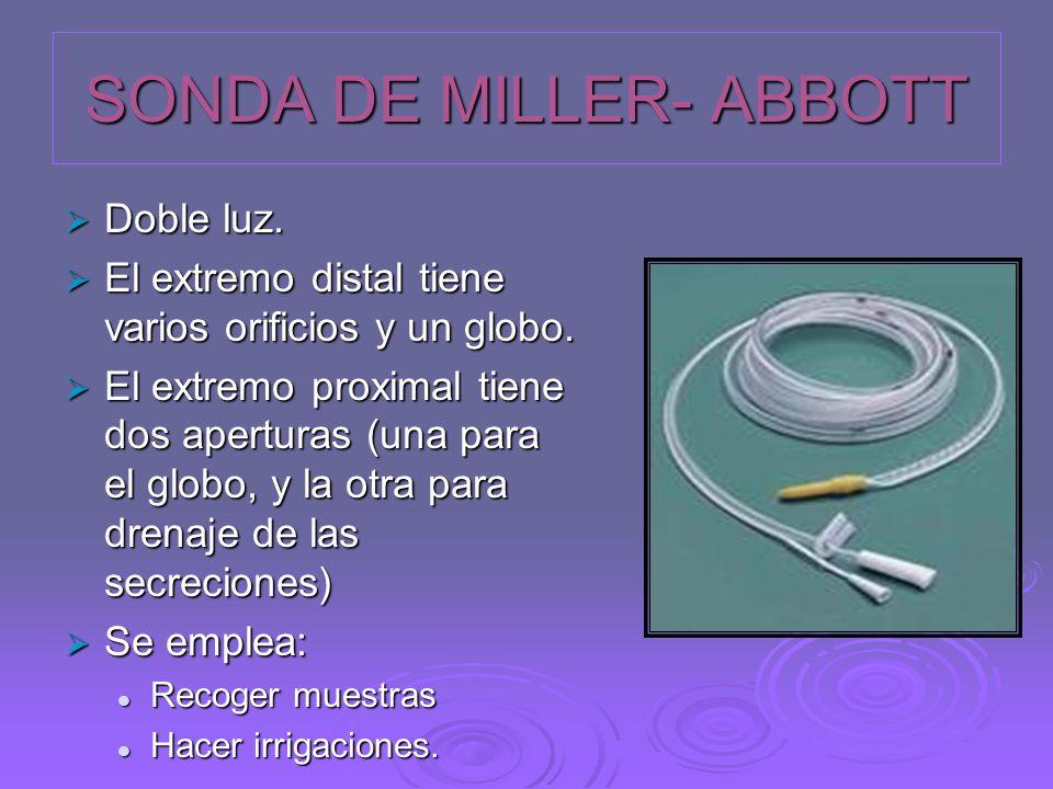 SONDA DE MILLER- ABBOTT Doble luz. Doble luz. El extremo distal tiene varios orificios y un globo. El extremo distal tiene varios orificios y un globo