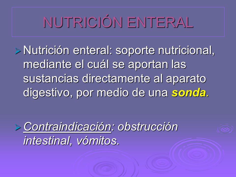 NUTRICIÓN ENTERAL Nutrición enteral: soporte nutricional, mediante el cuál se aportan las sustancias directamente al aparato digestivo, por medio de u