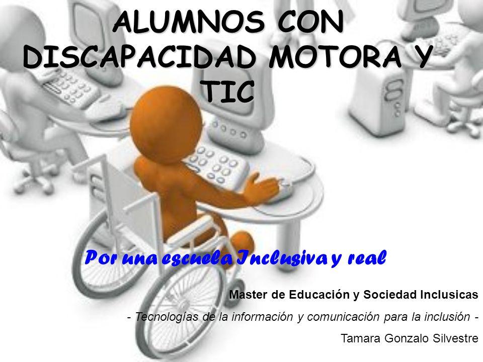 ALUMNOS CON DISCAPACIDAD MOTORA Y TIC Por una escuela Inclusiva y real Master de Educación y Sociedad Inclusicas - Tecnologías de la información y com