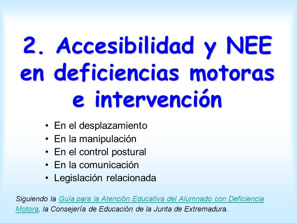 2. Accesibilidad y NEE en deficiencias motoras e intervención En el desplazamiento En la manipulación En el control postural En la comunicación Legisl