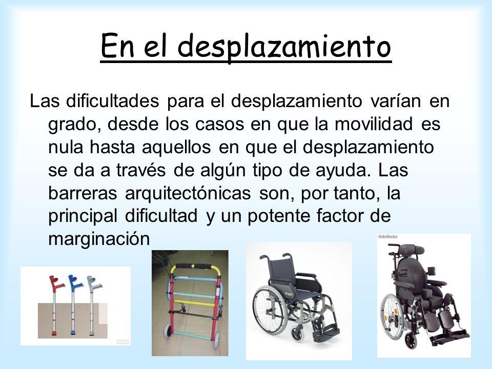En el desplazamiento Las dificultades para el desplazamiento varían en grado, desde los casos en que la movilidad es nula hasta aquellos en que el des