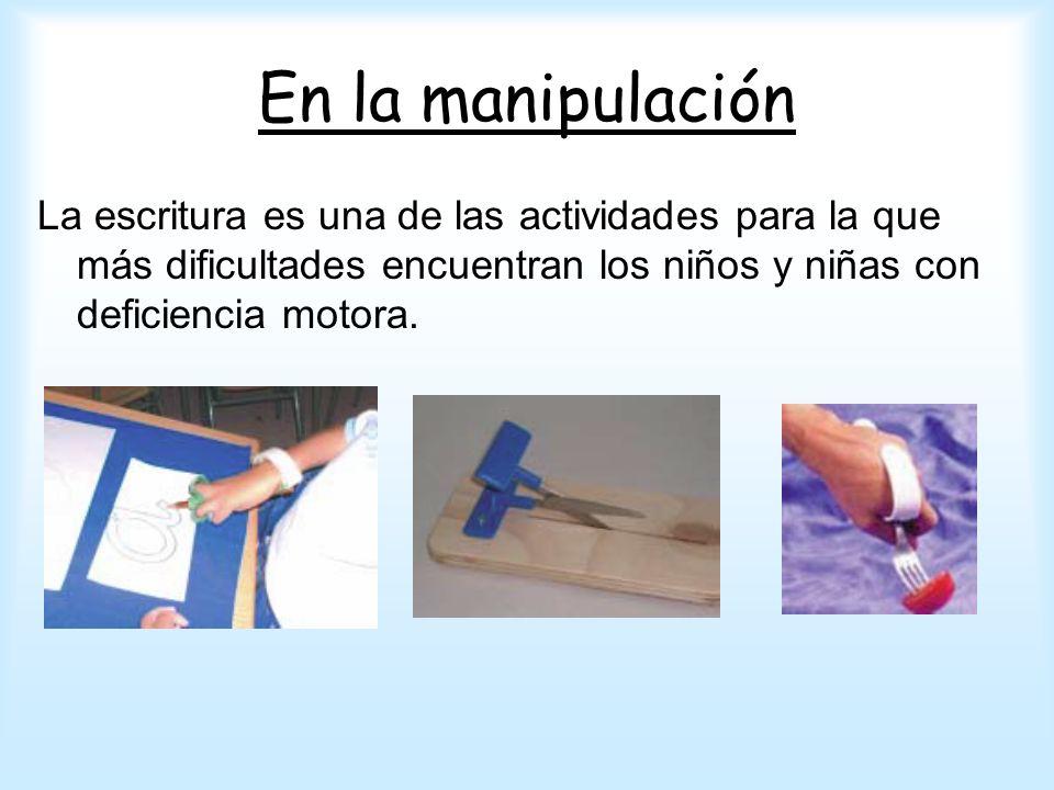 En la manipulación La escritura es una de las actividades para la que más dificultades encuentran los niños y niñas con deficiencia motora.