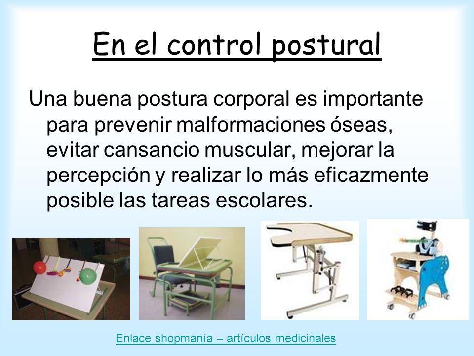 En el control postural Una buena postura corporal es importante para prevenir malformaciones óseas, evitar cansancio muscular, mejorar la percepción y