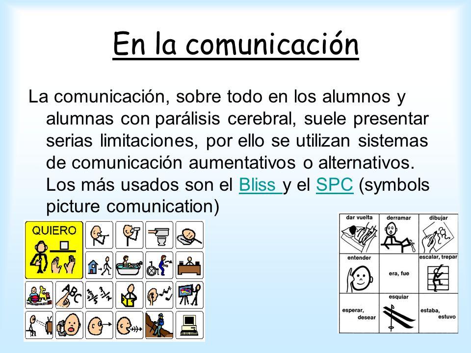 En la comunicación La comunicación, sobre todo en los alumnos y alumnas con parálisis cerebral, suele presentar serias limitaciones, por ello se utili